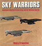 Sky Warriors : Aviation in the California Army and Air National Guards, Francillon, Rene J., 0850458145