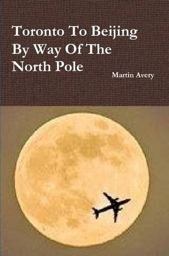 Download Toronto To Beijing By Way Of The North Pole ebook