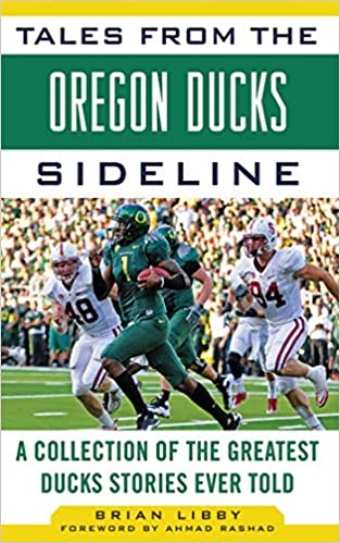 What It Means to Be a Duck: Mike Bellotti and Oregons Greatest Players