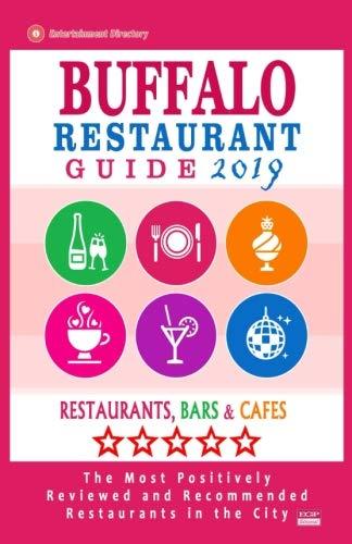 Buffalo Restaurant Guide 2019: Best Rated Restaurants in Buffalo, New York - Restaurants, Bars and Cafes Recommended for Visitors - Guide 2019 (Best Restaurants In Buffalo 2019)