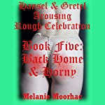 Back Home and Horny: Hansel and Gretel Arousing, Book 20 | Melanie Moorhac