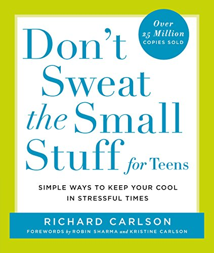 (Don't Sweat the Small Stuff for Teens: Simple Ways to Keep Your Cool in Stressful Times (Don't Sweat the Small Stuff Series))