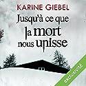 Jusqu'à ce que la mort nous unisse Audiobook by Karine Giebel Narrated by Olivier Blond