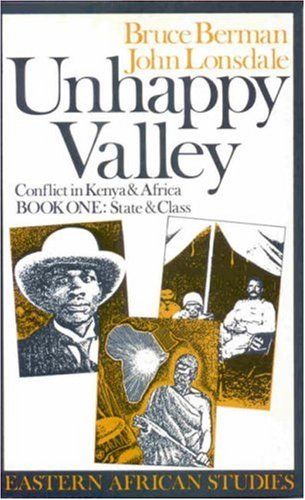 Unhappy Valley. Conflict in Kenya and Africa: Book One: State and Class (Eastern African Studies) (Bk.1)