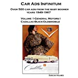 Car Ads Infinitum: Over 500 Car Ads from the Baby Boomer Years 1949-67. Volume 1-General Motors I Cadillac-Buick-Oldsmobile