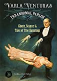 img - for Varla Ventura's Paranormal Parlor: Ghosts, Seances, and Tales of True Hauntings book / textbook / text book