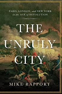 Book Cover: The Unruly City: Paris, London and New York in the Age of Revolution