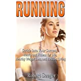 Running: Stride Into Your Success - Health and Fitness for Life, Healthy Weight Loss, and Healthy Living (anti inflammatory,running for beginners,cardio,science ... training,how to run,jogging)