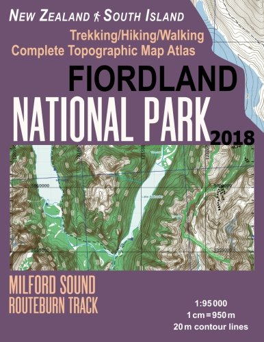 Fiordland National Park Trekking/Hiking/Walking Complete Topographic Map Atlas Milford Sound Routeburn Track New Zealand South Island 1:95000: Great ... Guide Hiking Maps for New Zealand Fjordland)