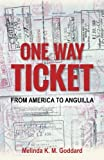 One Way Ticket: From America to Anguilla by Melinda K. M. Goddard (2016-06-23)