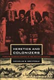 Heretics and Colonizers, Nicholas B. Breyfogle, 0801477468
