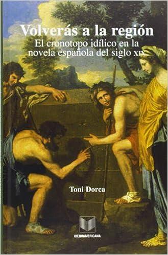 Volverás a la región: el cronotopo idílico en la novela española ...