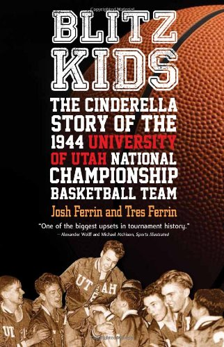 (Blitz Kids: The Cinderella Story of the 1944 University of Utah National Championship Basketball Team)