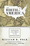 The Birth of America, William R. Polk, 0060750936