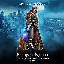 Eve of Eternal Night: The Zodiac Curse: Harem of Shadows, Book 1 Audiobook by Amber Lynn Natusch Narrated by Vanessa Moyen