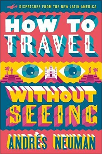 How to travel without seeing dispatches from the new latin how to travel without seeing dispatches from the new latin america andrs neuman jeffrey lawrence 9781632060556 amazon books fandeluxe Choice Image