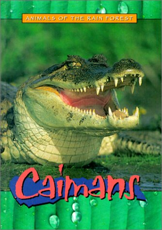 Caimans (Animals of the Rain Forest) -