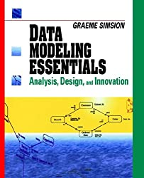 Data Modeling Essentials: Analysis, Design, and Innovation