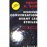 Dernière conversation avant les étoiles: Et si notre monde était leur paradis?