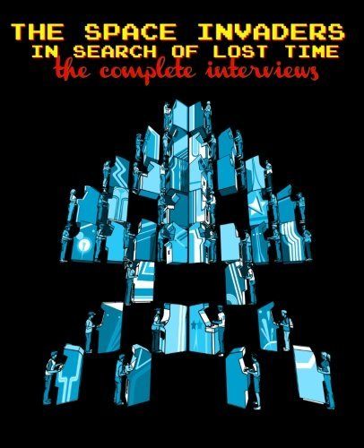 The Space Invaders: In Search of Lost Time The Complete Interviews by Jeff Von Ward (2013-11-12) (Space Invaders In Search Of Lost Time)