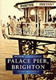 Palace Pier, Brighton in Old Photographs (Britain in Old Photographs)