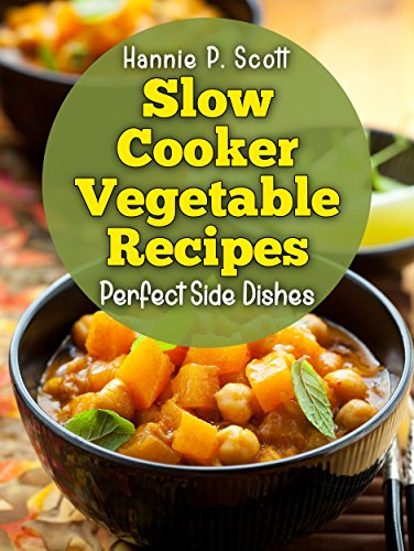 Slow Cooker Vegetable Recipes: Simple and Easy Slow Cooker Recipes by [Scott, Hannie P.]