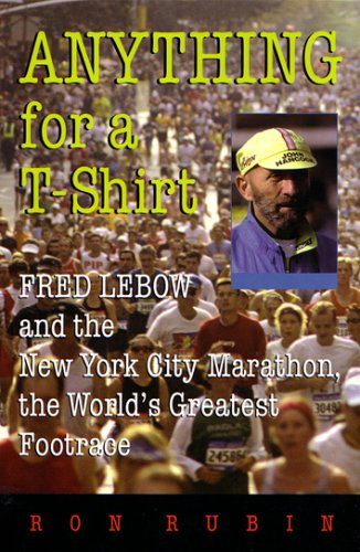 Anything For a T-Shirt: Fred Lebow and the New York City Marathon, the World's Greatest Footrace (Sports and Entertainment)