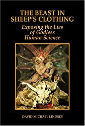 The Beast in Sheep's Clothing: Exposing the Lies of Godless Human Science