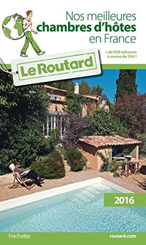 Guide du Routard nos meilleures chambres d'hotes en France 2016 : + de 1000 adresses à moins de 70 euros (French Edition)