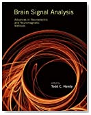 Brain Signal Analysis: Advances in Neuroelectric and Neuromagnetic Methods (MIT Press)