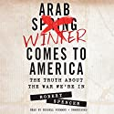 Arab Winter Comes to America: The Truth About the War We're In Audiobook by Robert Spencer Narrated by Russell Niemand