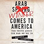 Arab Winter Comes to America: The Truth About the War We're In | Robert Spencer