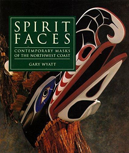 Northwest Coast Indian Masks - Spirit Faces: Contemporary Masks of the Northwest Coast