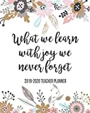 What We Learn With Joy We Never Forget 2019-2020 Teacher Planner: Weekly & Monthly View Planner, Organizer & Diary