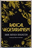 Radical Vegetarianism : A Dialectic of Diet and Ethic, Braunstein, Mark, 0915572370