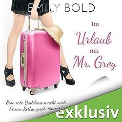 Im Urlaub mit Mr. Grey: Eine rote Badehose macht noch keinen Rettungsschwimmer (Grey 5)