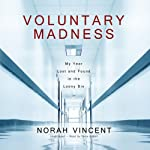 Voluntary Madness: My Year Lost and Found in the Loony Bin   Norah Vincent