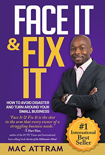 Face It & Fix It: How to Avoid Disaster and Turn Around Your Small - Your Small How Face To