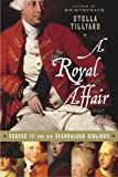 Front cover for the book A Royal Affair: George III and His Scandalous Siblings by Stella Tillyard