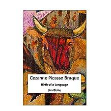 Cezanne Picasso Braque: Birth of a Language (Blake on Picture Plane Book 2)