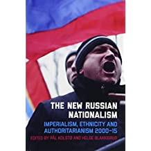 The New Russian Nationalism: Imperialism, Ethnicity and Authoritarianism 2000-2015
