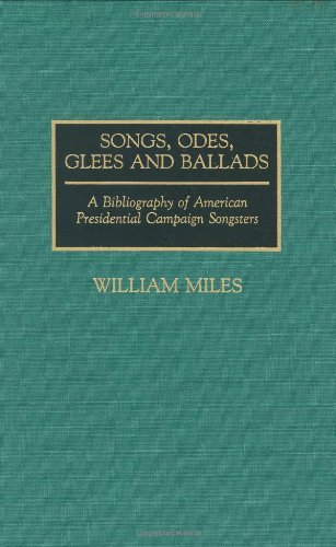 Download Songs, Odes, Glees, and Ballads: A Bibliography of American Presidential Campaign Songsters (Music Reference Collection) Pdf