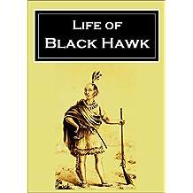 Life of Black Hawk:  Ma-ka-tai-me-she-kia-kiak  (Illustrated) (1916)