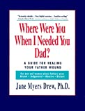 Where Were You When I Needed You, Dad?, Jane M. Drew, 1880883007