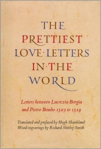 the prettiest love letters in the world letters between lucrezia borgia pietro bembo 1503 1519 english italian and italian edition italian