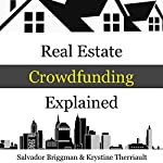 Real Estate Crowdfunding Explained: How to Get in on the Explosive Growth of the Real Estate Crowdfunding Industry | Salvador Briggman,Krystine Therriault