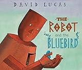 robot and bluebird - The Robot and the Bluebird by DAVID LUCAS (2008-10-07)