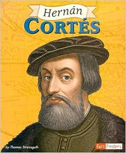 Hernan Cortes (Fact Finders Biographies: Great Explorers): Thomas Streissguth: 9780736824897