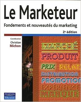 Amazon Fr Le Marketeur Fondements Et Nouveautes Du