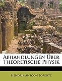Abhandlungen Ãœber Theoretische Physik, Hendrik Antoon Lorentz, 1245026615
